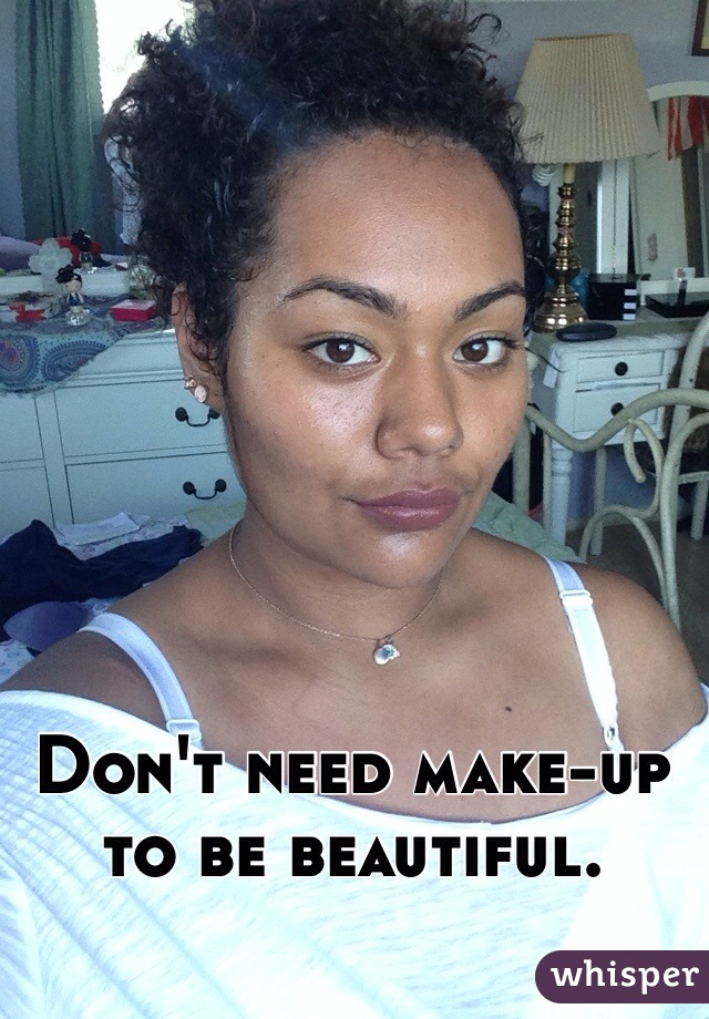 Don't need make-up to be beautiful.
