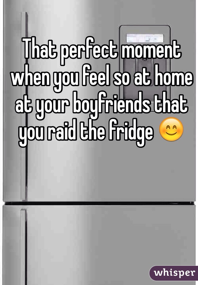 That perfect moment when you feel so at home at your boyfriends that you raid the fridge 😊