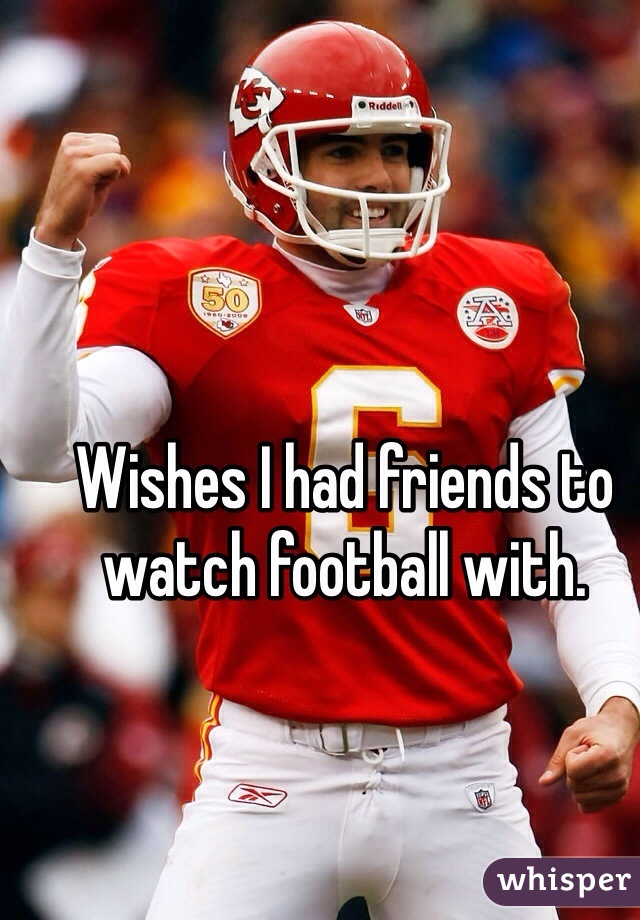 Wishes I had friends to watch football with.