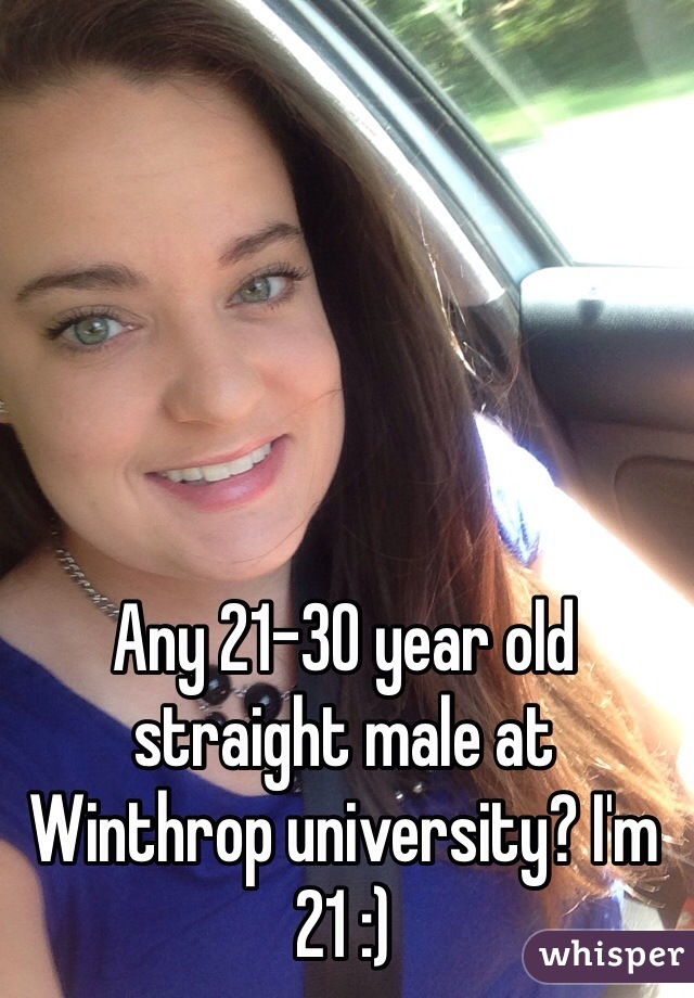 Any 21-30 year old straight male at Winthrop university? I'm 21 :)