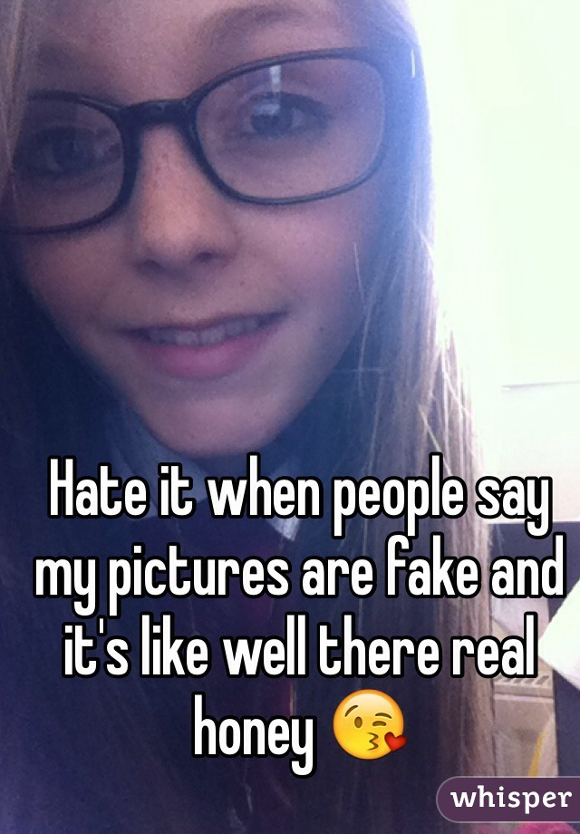 Hate it when people say my pictures are fake and it's like well there real honey 😘