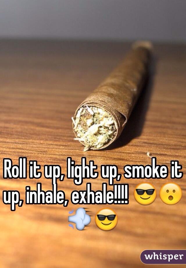 Roll it up, light up, smoke it up, inhale, exhale!!!! 😎😮💨😎
