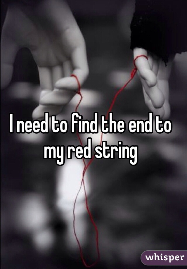 I need to find the end to my red string