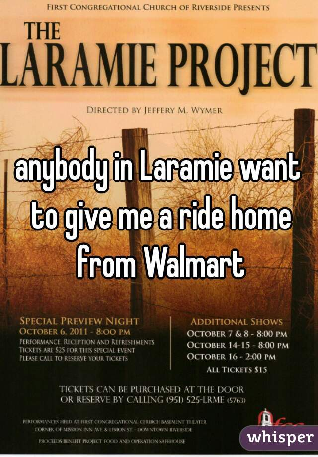 anybody in Laramie want to give me a ride home from Walmart