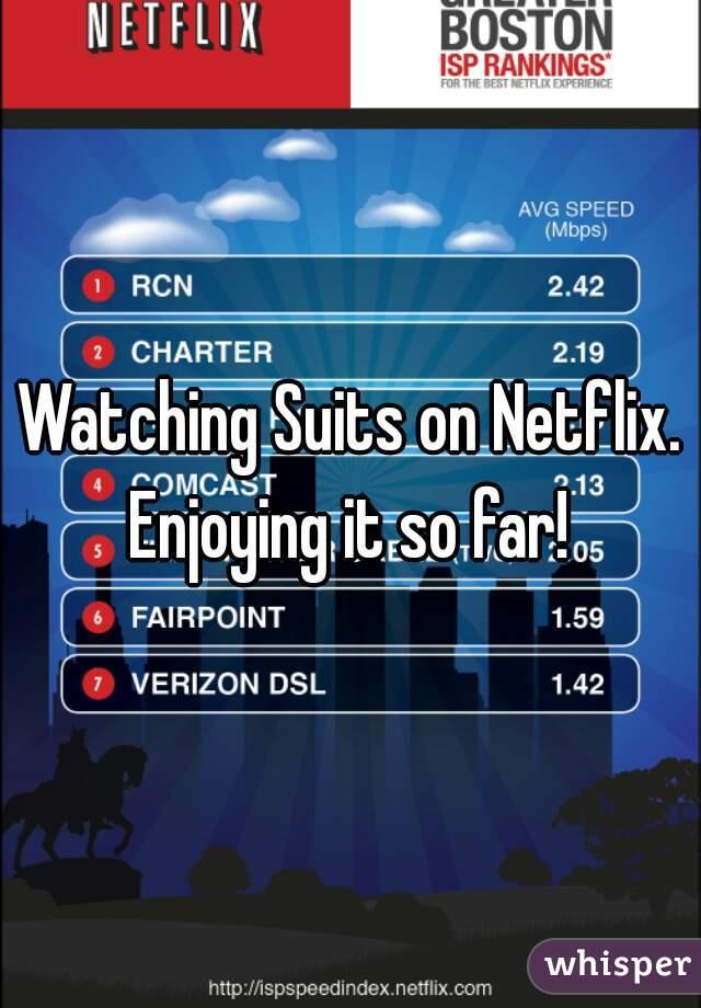 Watching Suits on Netflix. Enjoying it so far!