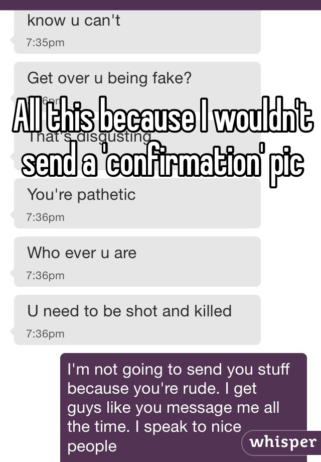 All this because I wouldn't send a 'confirmation' pic