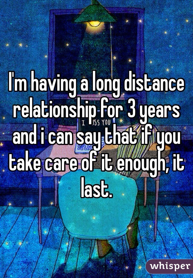 I'm having a long distance relationship for 3 years and i can say that if you take care of it enough, it last.