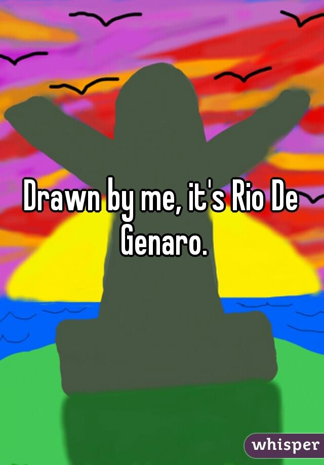 Drawn by me, it's Rio De Genaro.