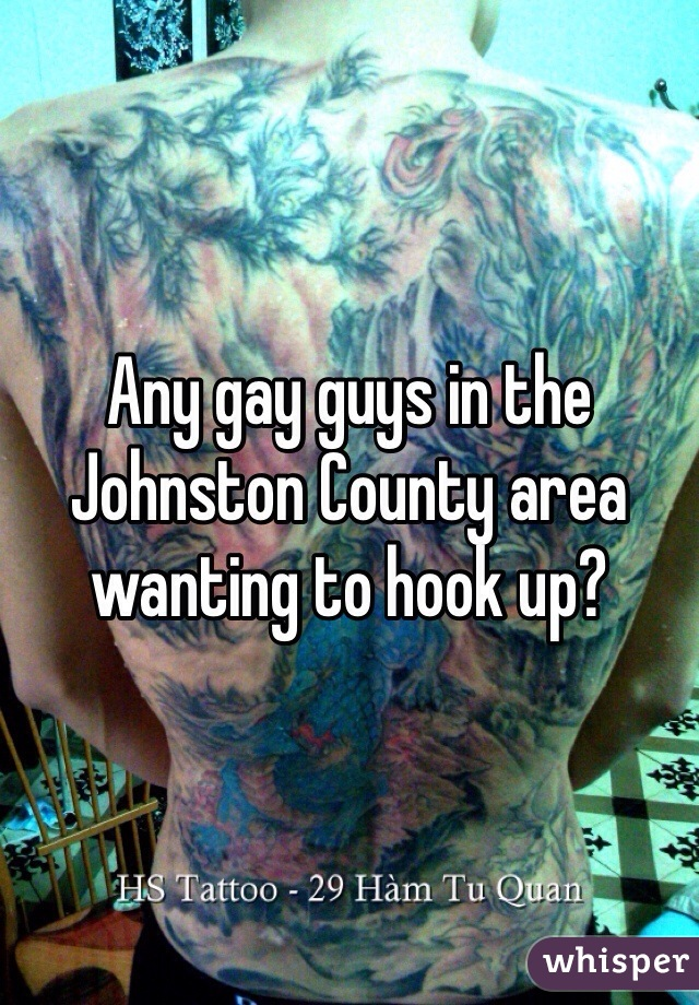 Any gay guys in the Johnston County area wanting to hook up?