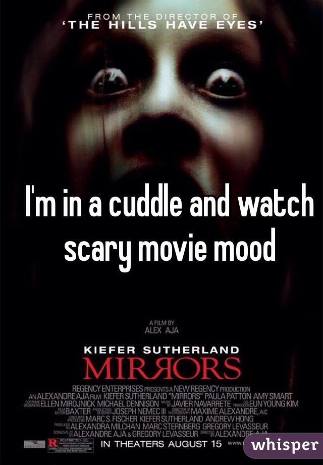I'm in a cuddle and watch scary movie mood
