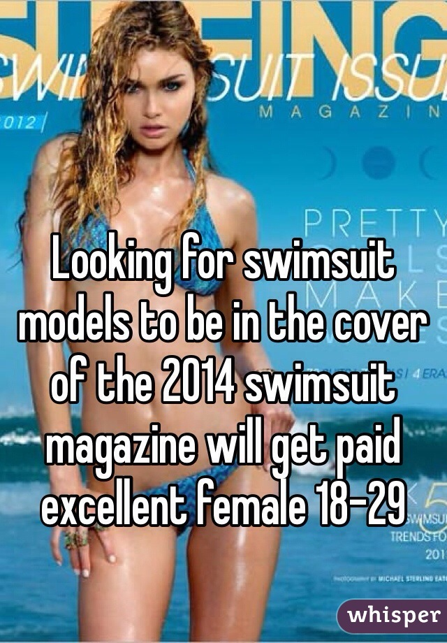 Looking for swimsuit models to be in the cover of the 2014 swimsuit magazine will get paid excellent female 18-29