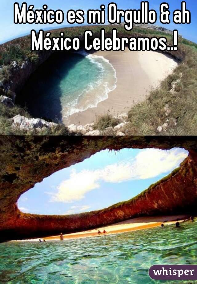 México es mi Orgullo & ah México Celebramos..!