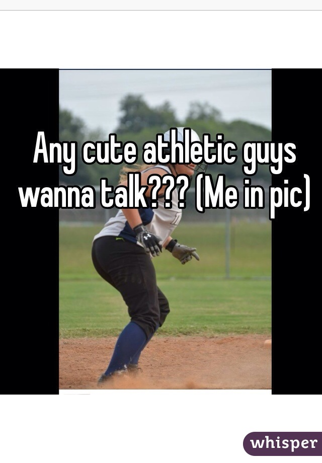 Any cute athletic guys wanna talk??? (Me in pic)