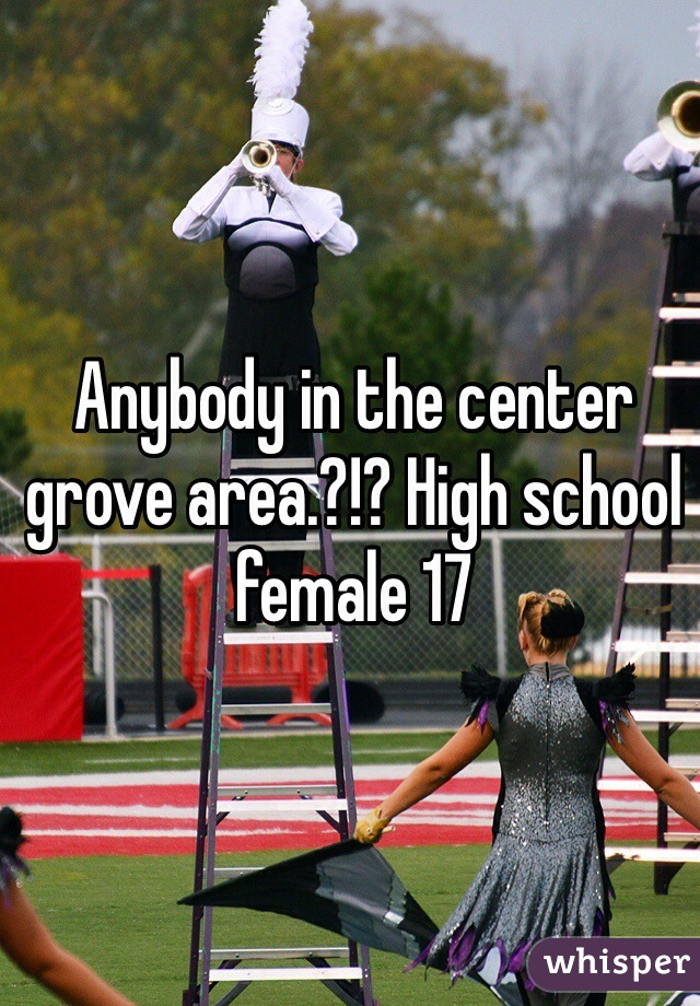 Anybody in the center grove area.?!? High school female 17