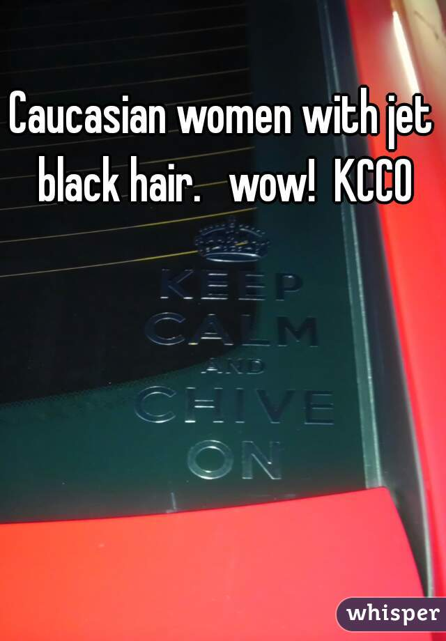 Caucasian women with jet black hair.   wow!  KCCO