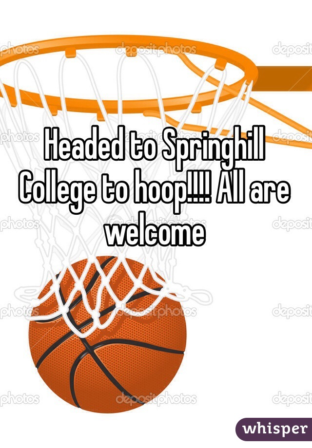 Headed to Springhill College to hoop!!!! All are welcome