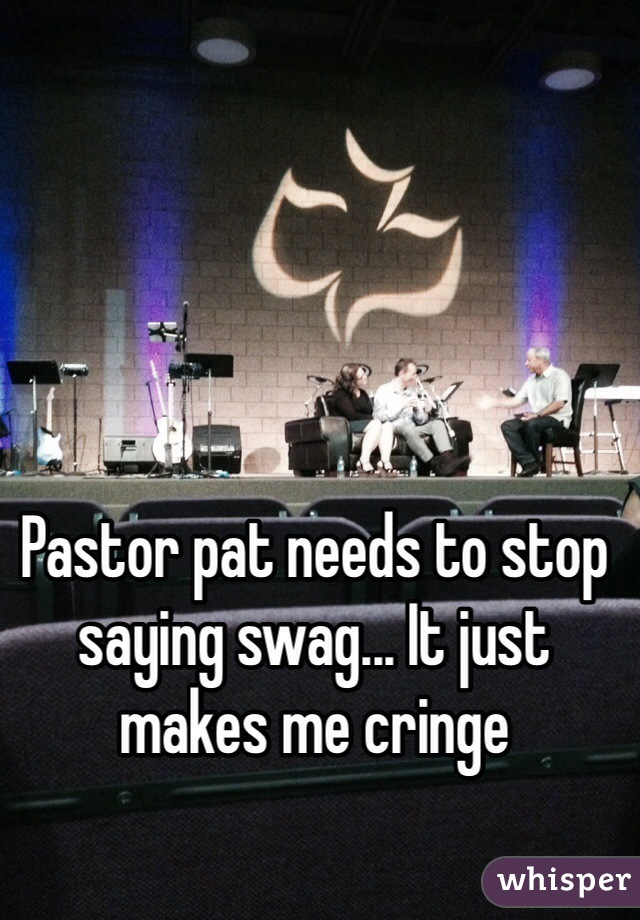 Pastor pat needs to stop saying swag... It just makes me cringe