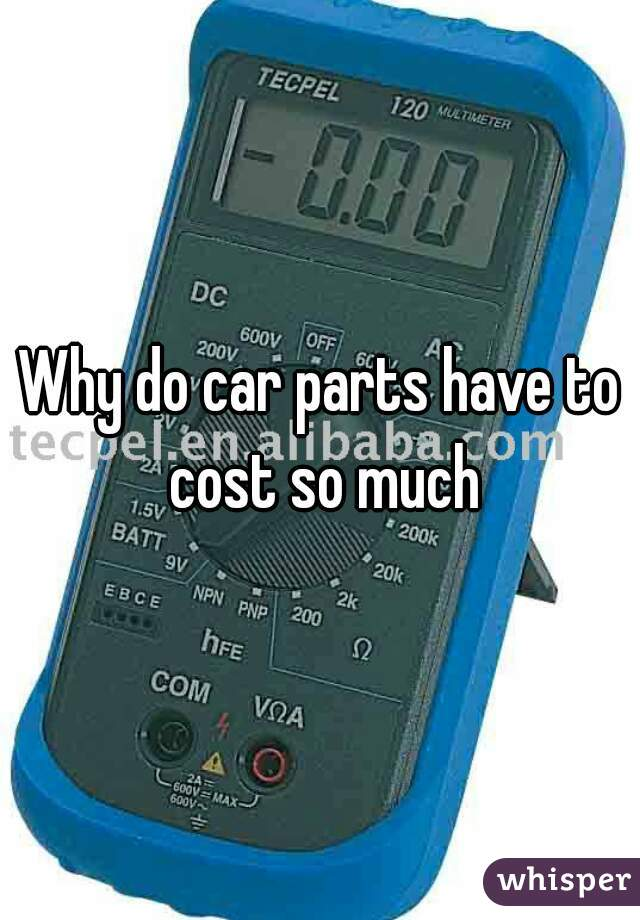 Why do car parts have to cost so much