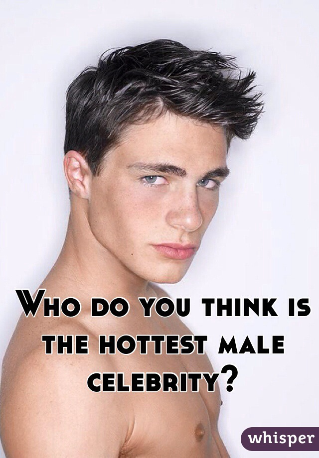 Who do you think is the hottest male celebrity?