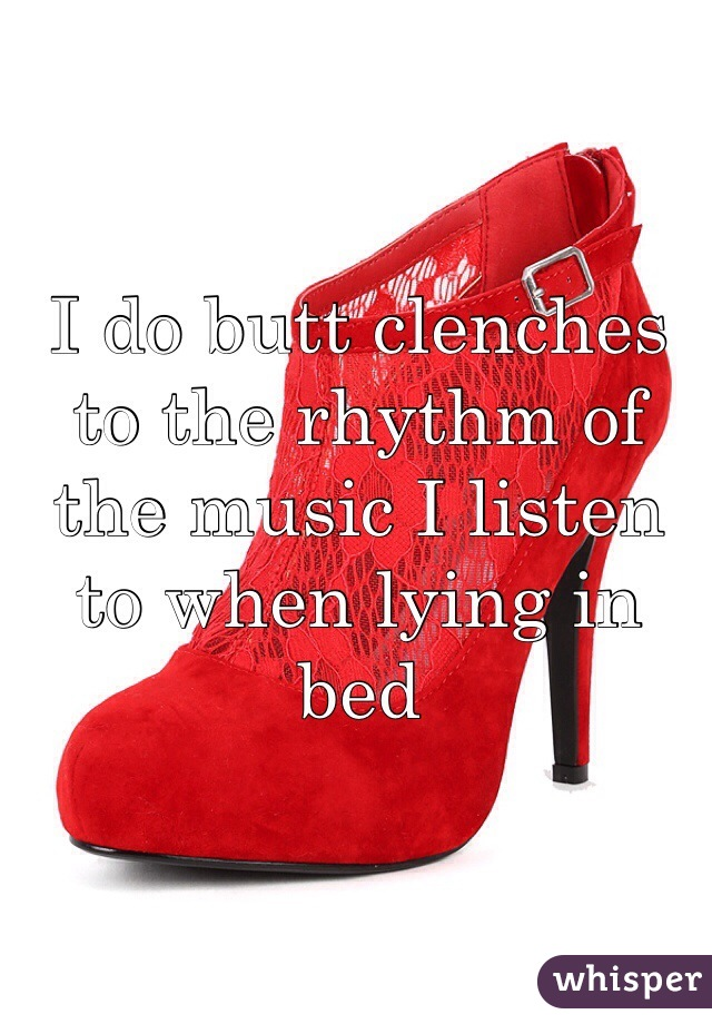 I do butt clenches to the rhythm of the music I listen to when lying in bed