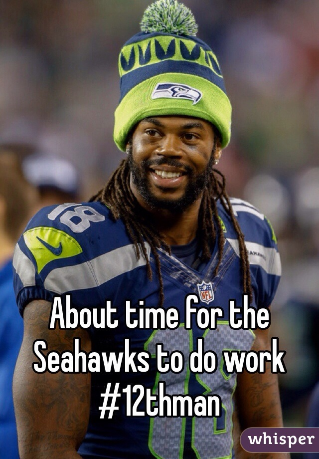 About time for the Seahawks to do work #12thman