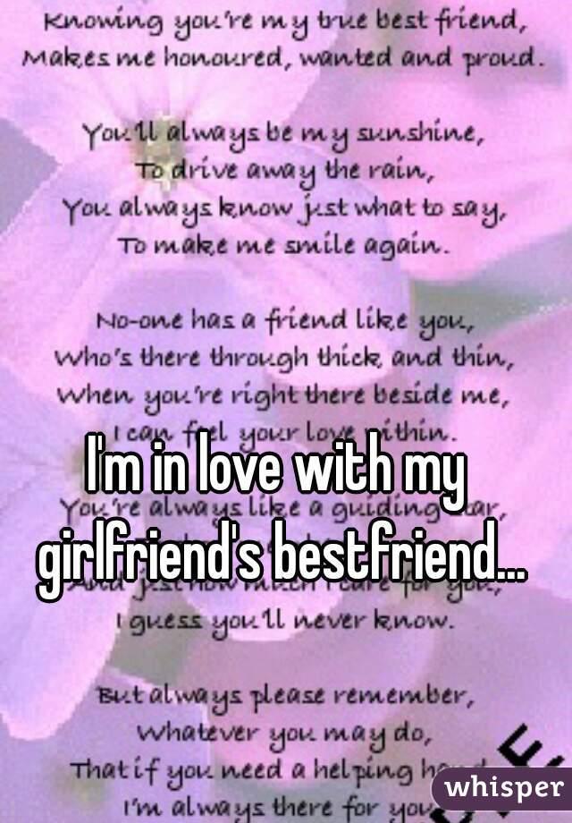 I'm in love with my girlfriend's bestfriend...