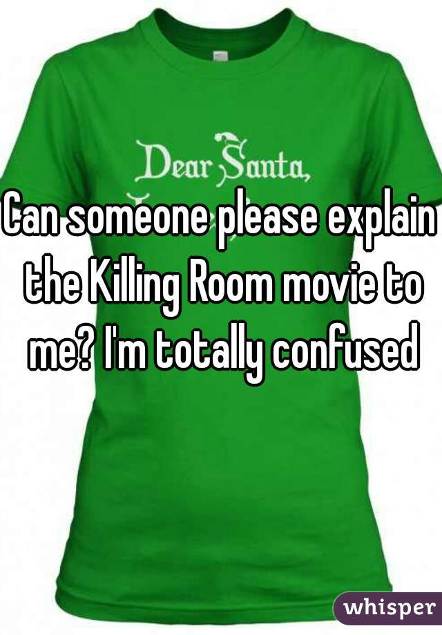 Can someone please explain the Killing Room movie to me? I'm totally confused