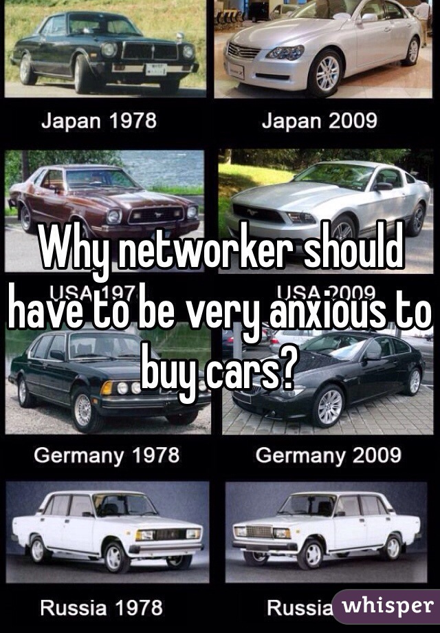 Why networker should have to be very anxious to buy cars?