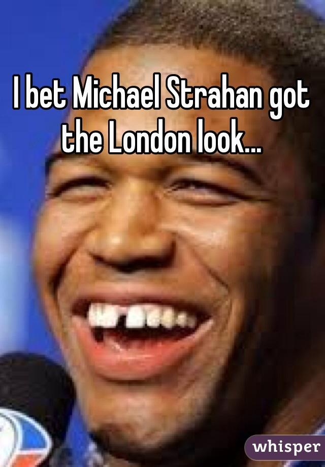 I bet Michael Strahan got the London look...