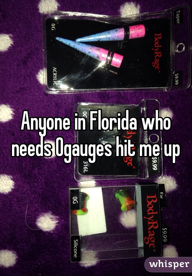 Anyone in Florida who needs 0gauges hit me up