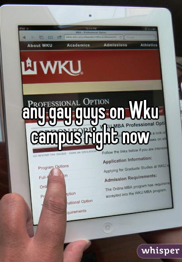 any gay guys on Wku campus right now