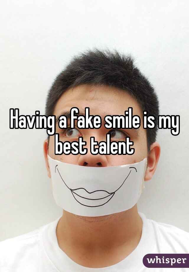 Having a fake smile is my best talent