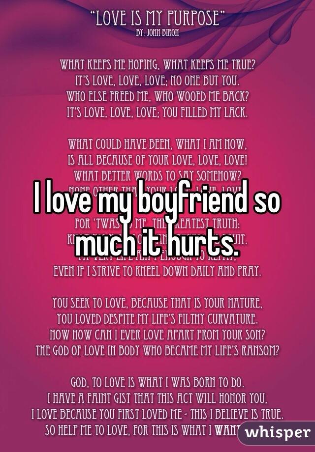 I love my boyfriend so much it hurts.