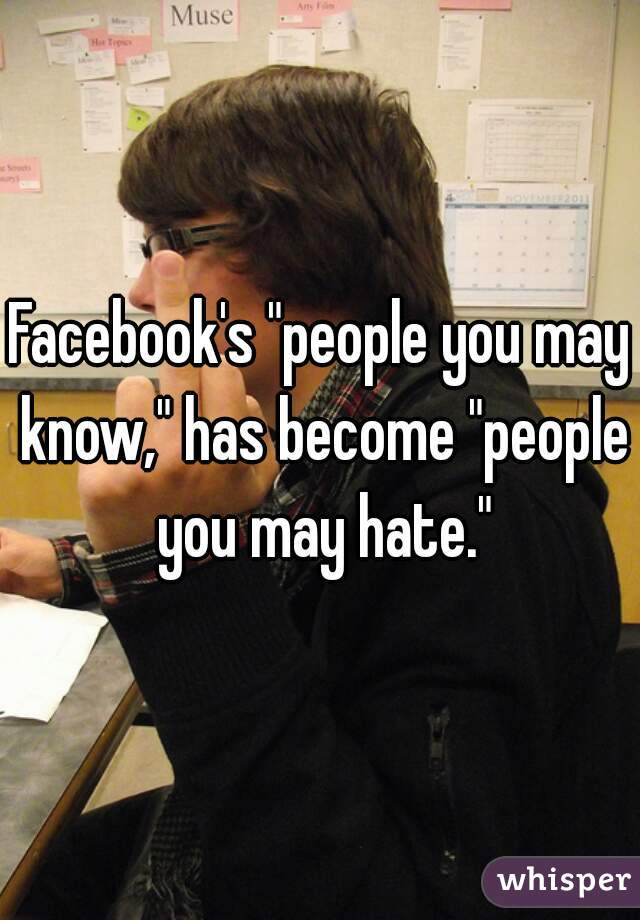 """Facebook's """"people you may know,"""" has become """"people you may hate."""""""