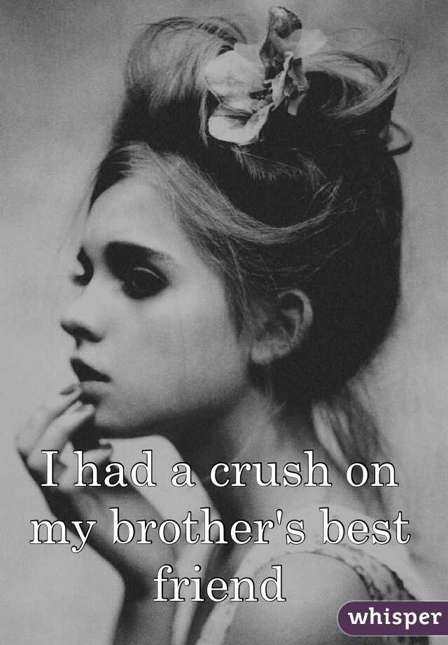 I had a crush on my brother's best friend