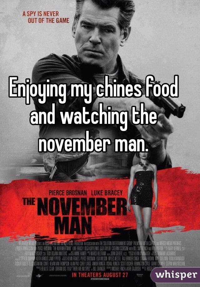 Enjoying my chines food and watching the november man.