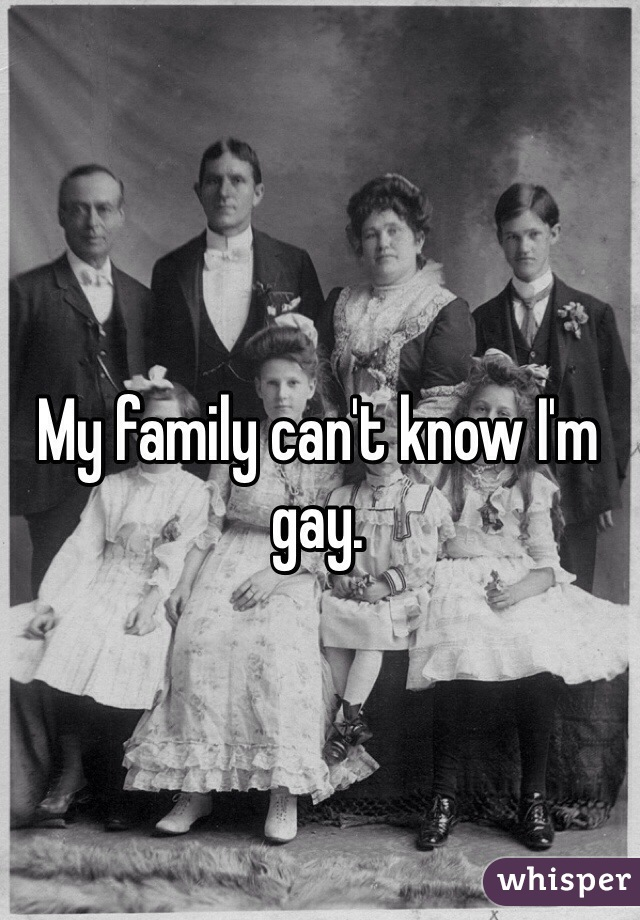 My family can't know I'm gay.
