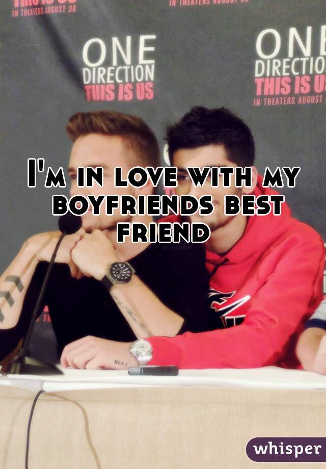 I'm in love with my boyfriends best friend