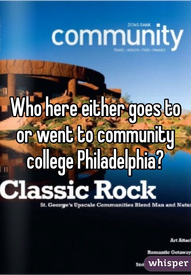 Who here either goes to or went to community college Philadelphia?