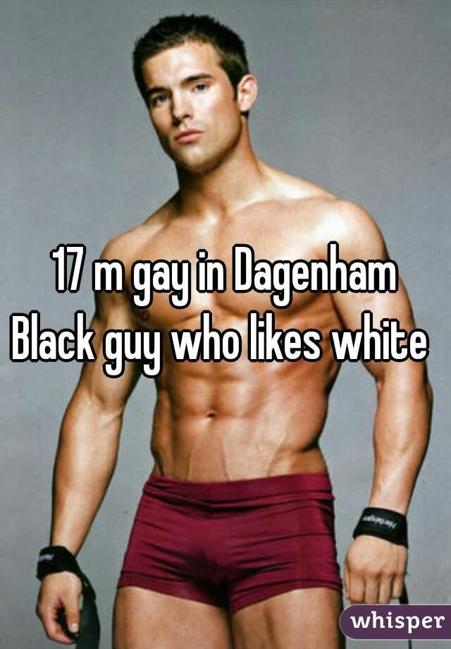 17 m gay in Dagenham Black guy who likes white