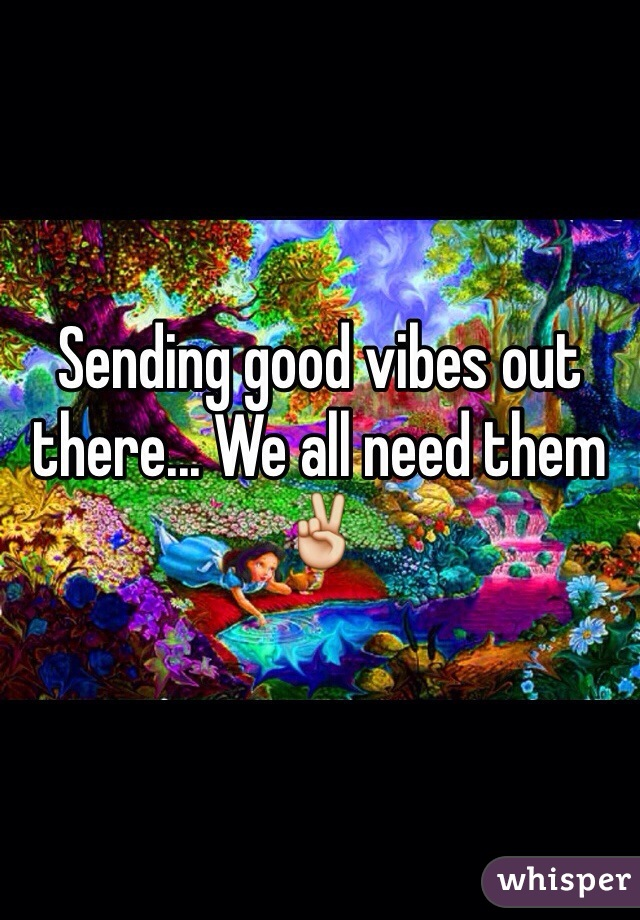 Sending good vibes out there... We all need them ✌️