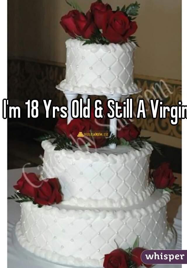I'm 18 Yrs Old & Still A Virgin 😊