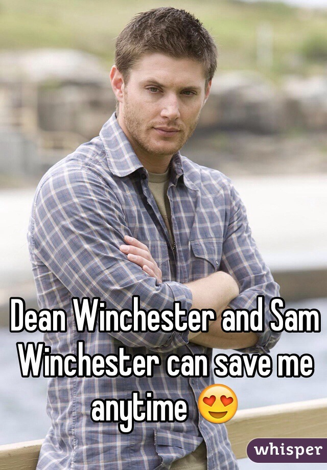 Dean Winchester and Sam Winchester can save me anytime 😍
