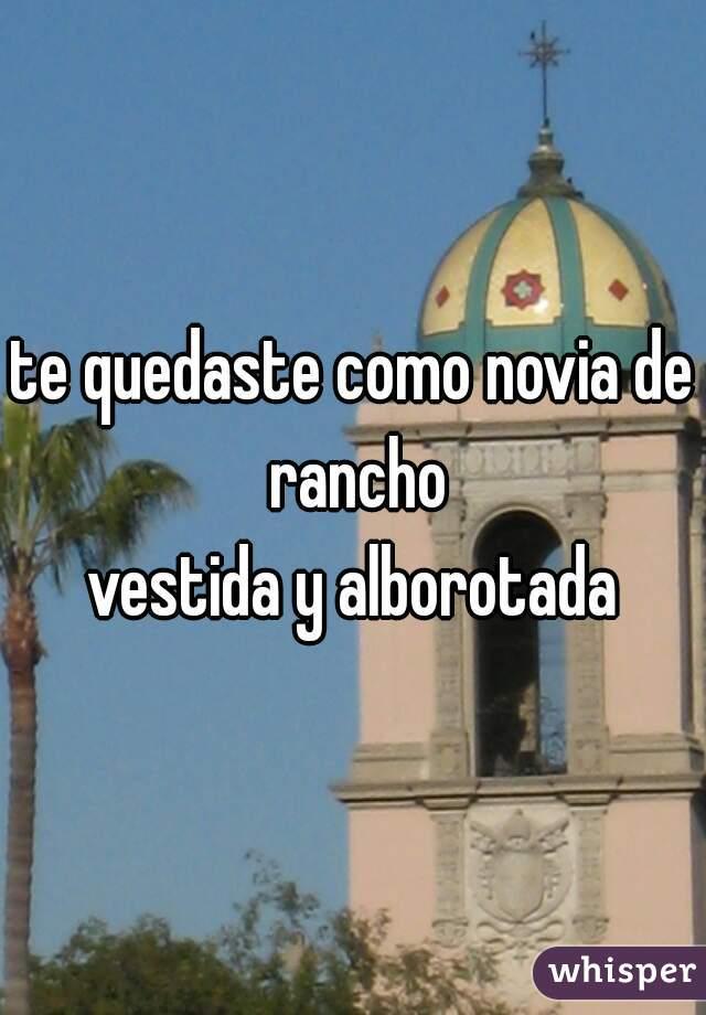 Te Quedaste Como Novia De Rancho Vestida Y Alborotada