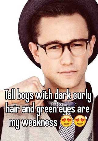 Tall Boys With Dark Curly Hair And Green Eyes Are My Weakness