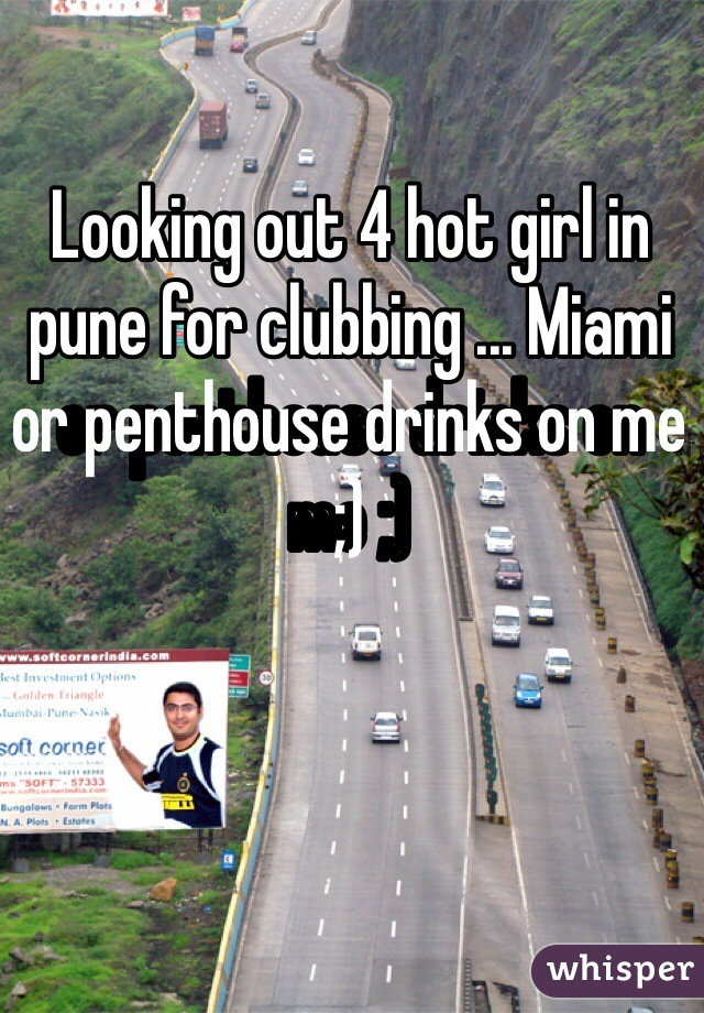 Looking out 4 hot girl in pune for clubbing ... Miami or penthouse drinks on me ;)