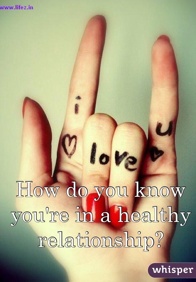How do you know you're in a healthy relationship?