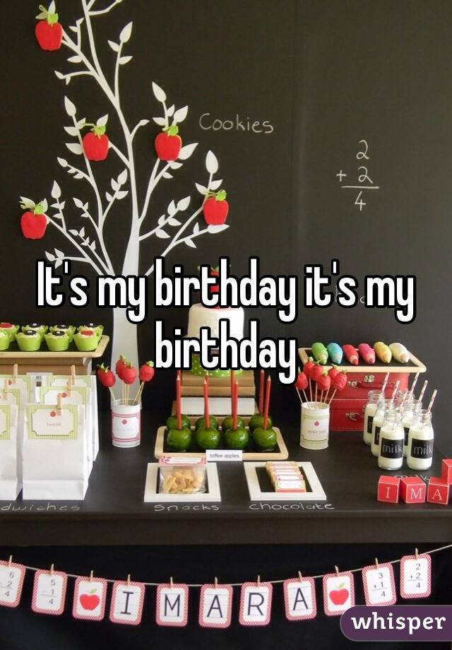 It's my birthday it's my birthday