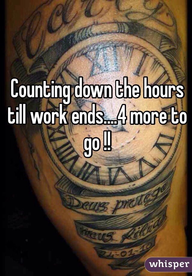 Counting down the hours till work ends....4 more to go !!