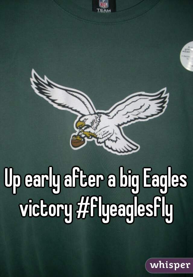 Up early after a big Eagles victory #flyeaglesfly